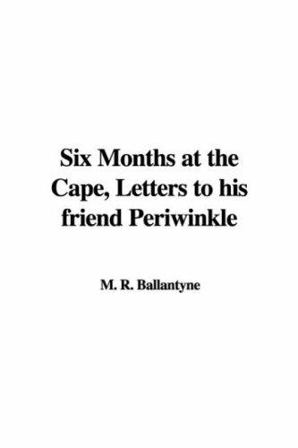 Six Months at the Cape, Letters to his friend Periwinkle by Robert Michael Ballantyne