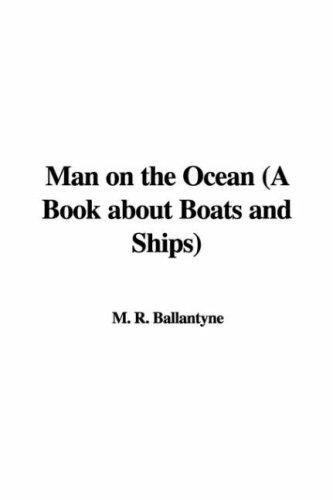 Man on the Ocean (A Book about Boats and Ships) by Robert Michael Ballantyne