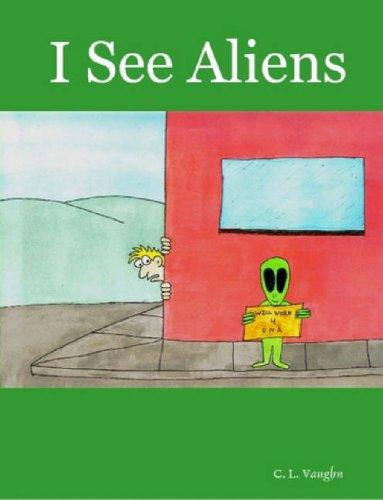 I See Aliens by C., L. Vaughn