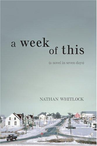 A Week of This by Nathan Whitlock