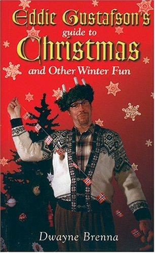 Eddie Gustafson's Guide to Christmas and Other Winter Fun by Dwayne Brenna
