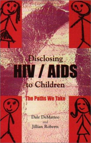 Disclosing HIV/AIDS to Children by Dale DeMatteo