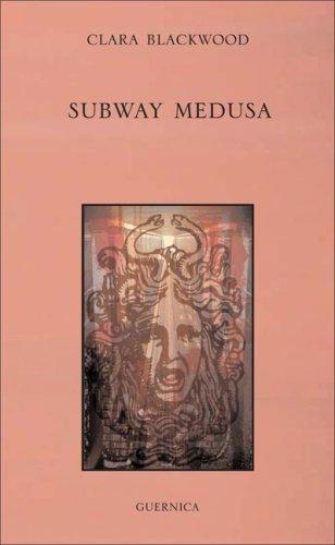 Subway Medusa (First Poets) by Clara Blackwood