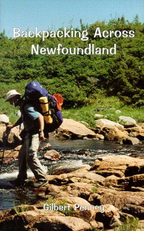 Backpacking Across Newfoundland by Gilbert Penney