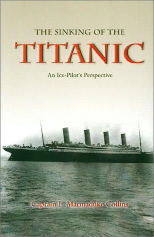 The Sinking of the Titanic by Captain L. Marmaduke Collins