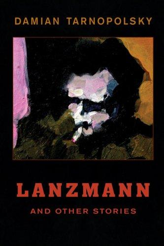 Lanzmann and Other Stories by Damian Tarnopolsky