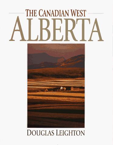 The Canadian West Alberta by Douglas Leighton