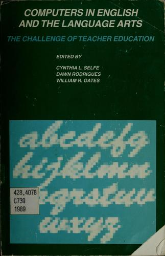 Computers in English and the language arts by Cynthia L. Selfe, Dawn Rodrigues, William R. Oates