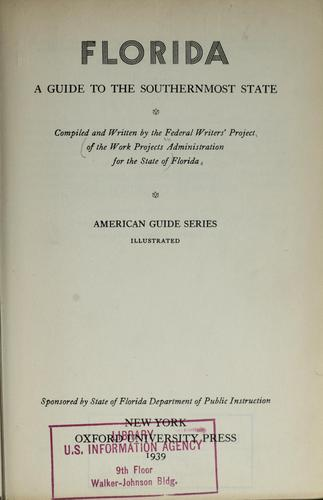 Florida; a guide to the southernmost state by Federal Writers' Project of the Work Projects Administration for the State of Florida.