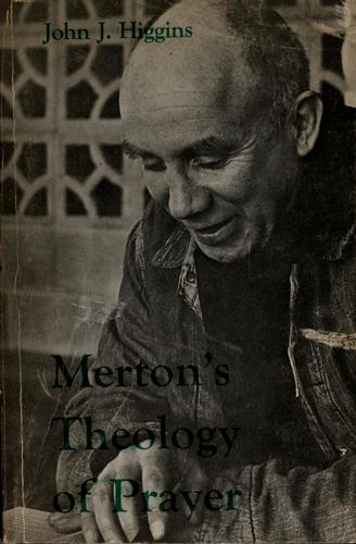 Merton's Theology of Prayer by Higgins, John J.