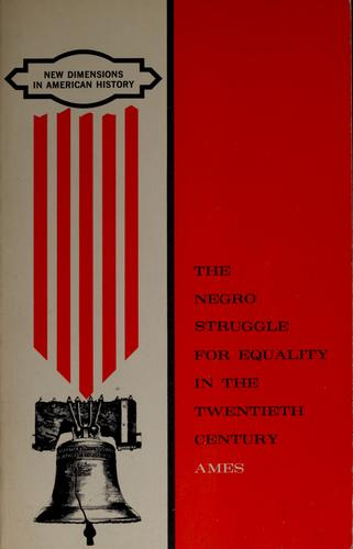 The Negro struggle for equality in the twentieth century by William C. Ames