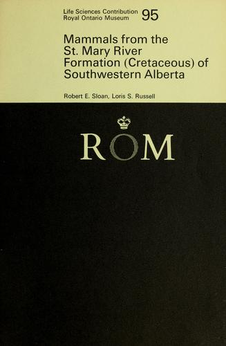 Mammals from the St. Mary River Formation (Cretaceous) of southwestern Alberta by Robert E. Sloan