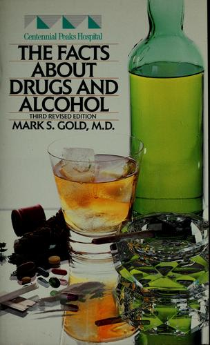 The facts about drugs and alcohol by Mark S. Gold