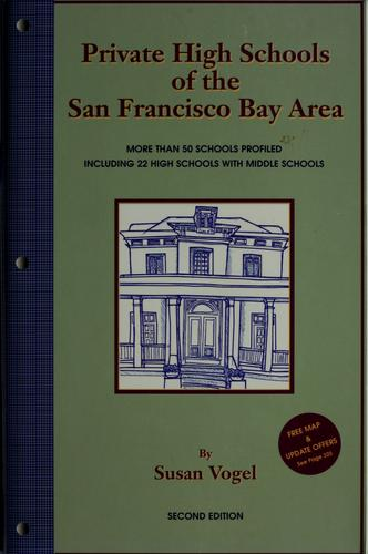 Private high schools of the San Francisco Bay Area by Susan Vogel