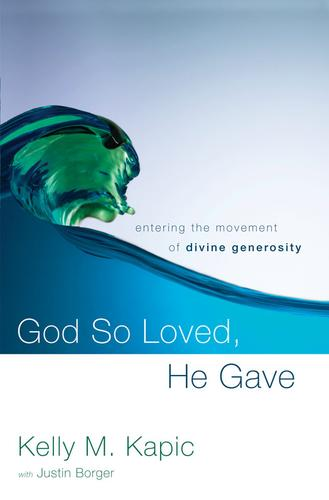 God So Loved, He Gave by Kapic, Kelly & Borger, Justin