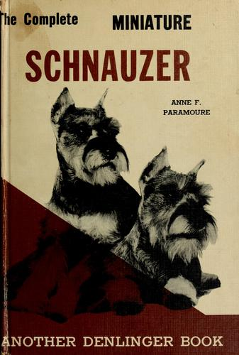 The Complete Miniature Schnauzer by Anne Paramoure Eskrigge