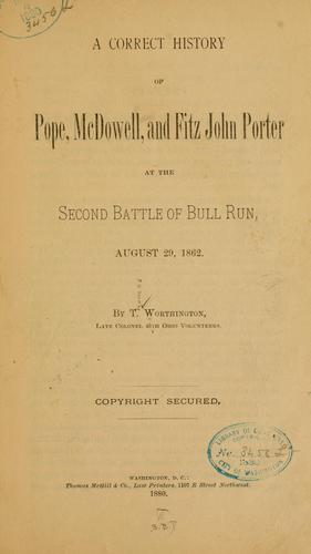 A correct history of Pope, McDowell, and Fitz John Porter at the second battle of Bull Run, August 29, 1862 by Worthington, Thomas
