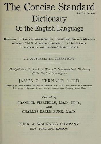 The concise Standard dictionary of the English language by 780 pictorial illustrations; abridged from the Funk & Wagnalls new Standard dictionary of the English language by James C. Fernald.