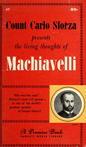 Count Carlo Sforza presents the living thoughts of Machiavelli by Niccolò Machiavelli