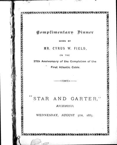 "Complimentary dinner given on the 27th anniversary of the completion of the first Atlantc cable, ""Star and Garter,"" Richmond, Wednesday, August 5th, 1885 by Cyrus W. Field"