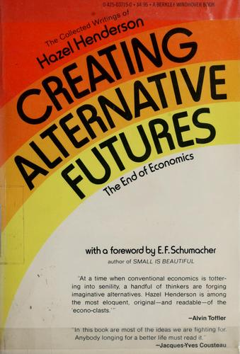 Creating alternative futures by Hazel Henderson
