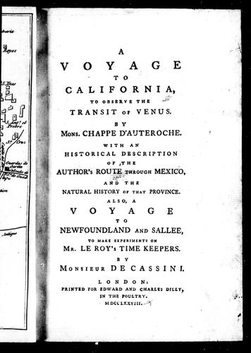 A voyage to California to observe the transit of Venus by Mons. Chappe d'Auteroche : with an historical description of the author's route through Mexico, and the natural history of that province.  Also, A voyage to Newfoundland and Sallee, to make experiments on Mr. Le Roy's time keeper by Chappe d'Auteroche abbé