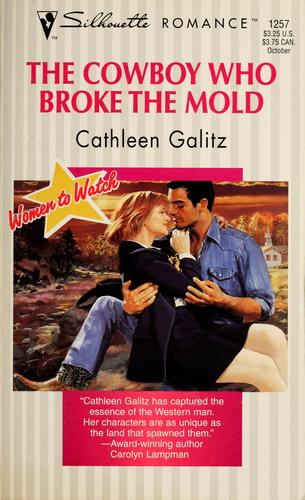 The Cowboy Who Broke the Mold by Cathleen Galitz
