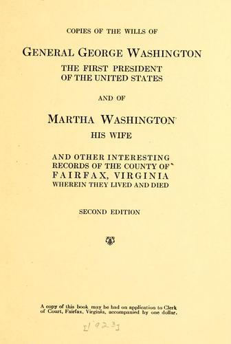 Copies of the wills of General George Washington, the first president of the United States and of Martha Washington, his wife by George Washington