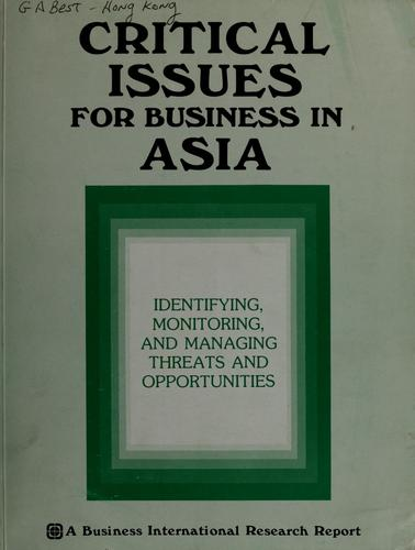 Critical issues for business in Asia by prepared by Business International Asia/Pacific Ltd., a subsidiary of Business International Corp., New York.