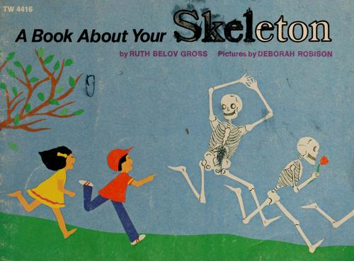 A book about your skelton by Ruth Belov Gross