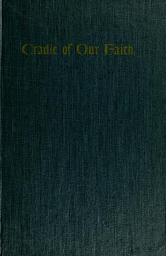 Cradle of our faith by John C. Trever