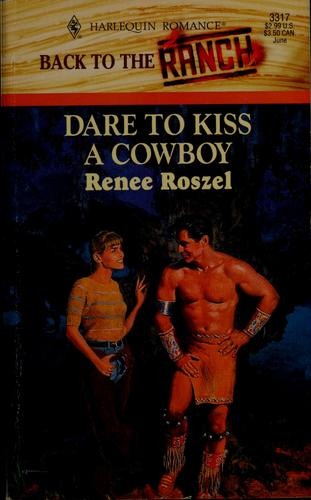 Dare to kiss a cowboy by Renee Roszel