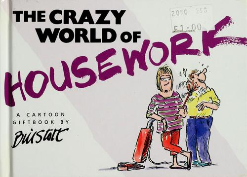 The crazy world of housework by Bill Stott