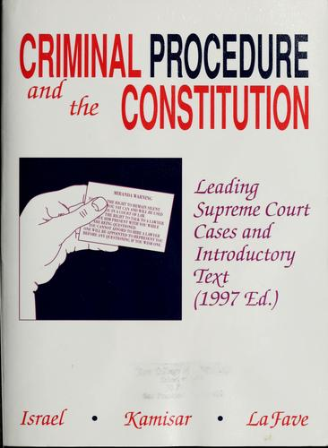 Criminal procedure and the Constitution by Jerold H. Israel
