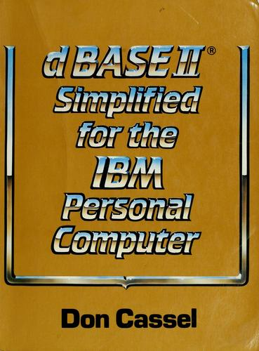 dBASE II simplified for the IBM personal computer by Don Cassel