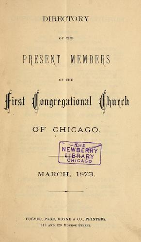 Directory of the present members of the First Congregational Church of Chicago, March, 1873. by First Congregational Church (Chicago, Ill.)