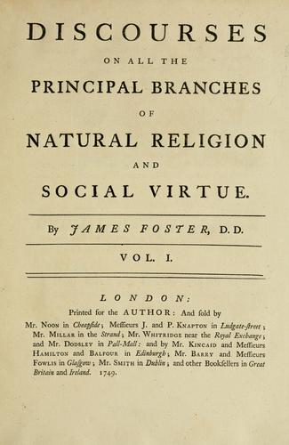 Discourses on all the principal branches of natural religion and social virtue by Foster, James