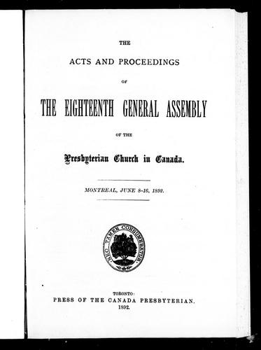 The acts and proceedings of the eighteenth General Assembly of the Presbyterian Church in Canada, Montreal, June 8-16, 1892 by Presbyterian Church in Canada. General Assembly