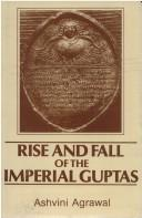 Rise and fall of the imperial Guptas by Ashvini Agrawal