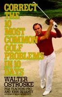 Correct the 10 most common golf problems in 10 days by Walter Ostroske