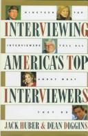 Interviewing America's top interviewers by Jack T. Huber
