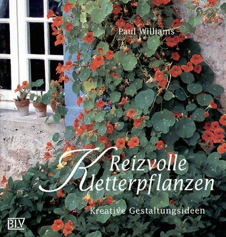 Reizvolle Kletterpflanzen. Kreative Gestaltungsideen by Paul Williams