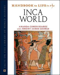 Handbook to life in the Inca World by Ananda Cohen Suarez