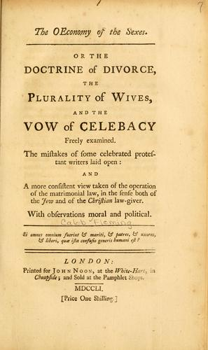 The Œconomy of the sexes, or, The doctrine of divorce, the plurality of wives, and the vow of celebacy freely examined by Caleb Fleming