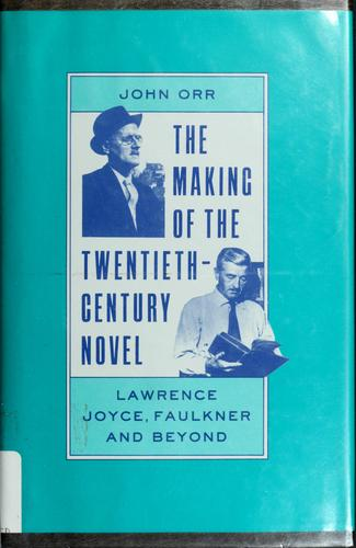 The making of the twentieth-century novel by Orr, John