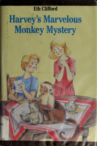 Harvey's marvelous monkey mystery by Eth Clifford