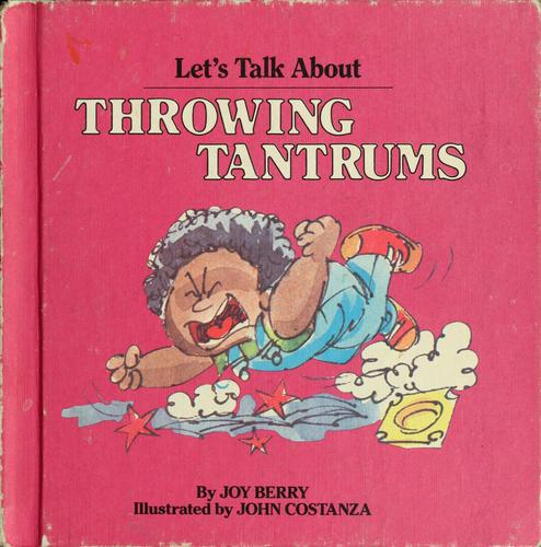 Let's talk about throwing tantrums by Joy Wilt Berry