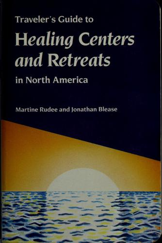 Traveler's guide to healing centers and retreats in North America by Martine Rudee