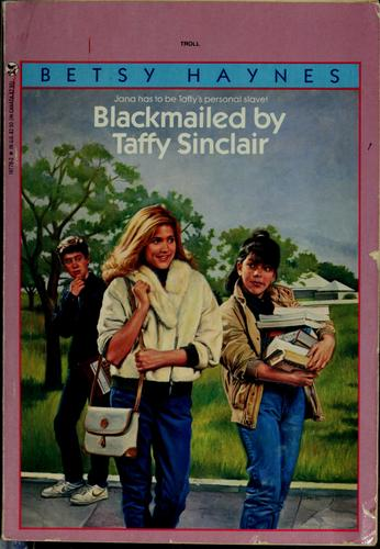 Blackmailed by Taffy Sinclair by Betsy Haynes