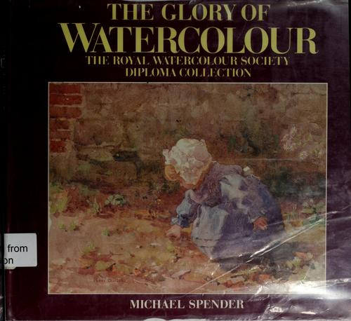 The glory of watercolour by Royal Society of Painters in Water-Colours (Great Britain)